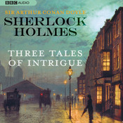 Sherlock Holmes: Three Tales of Intrigue Audiobook, by Sir Arthur Conan Doyle, Arthur Conan Doyle