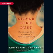 Silver Like Dust: One Family's Story of Japanese Internment Audiobook, by Kimi Cunningham Grant