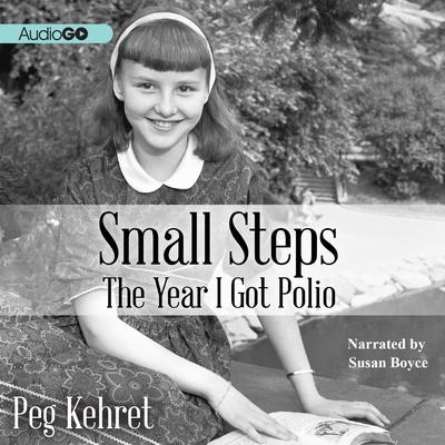 Small Steps: The Year I Got Polio Audiobook, by Peg Kehret