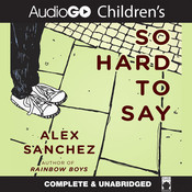 So Hard to Say, by Alex Sanchez