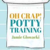 Oh Crap! Potty Training: Everything Modern Parents Need to Know to Do It Once and Do It Right Audiobook, by Jamie Glowacki