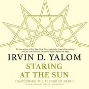 Staring at the Sun: Overcoming the Terror of Death, by Irvin D. Yalom
