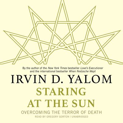 Staring at the Sun: Overcoming the Terror of Death Audiobook, by Irvin D. Yalom