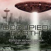 Occupied Earth: Stories of Aliens, Resistance and Survival at all Costs Audiobook, by Gary Phillips, Richard Brewer