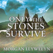 Only the Stones Survive Audiobook, by Morgan Llywelyn