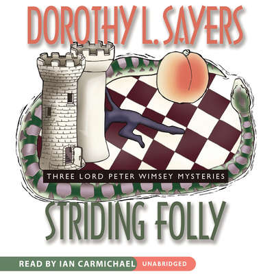 Striding Folly: Three Lord Peter Wimsey Mysteries Audiobook, by