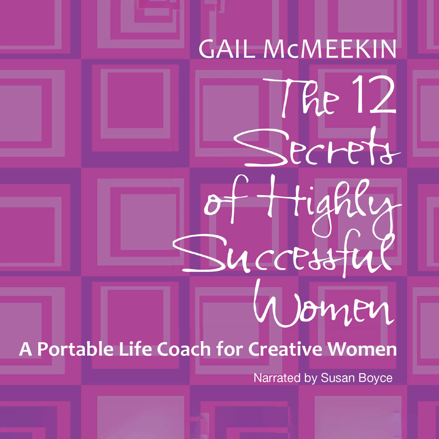 Printable The 12 Secrets of Highly Successful Women: A Portable Life Coach for Creative Women Audiobook Cover Art