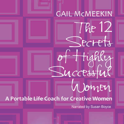 The 12 Secrets of Highly Successful Women: A Portable Life Coach for Creative Women Audiobook, by Gail McMeekin