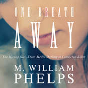 One Breath Away: The Hiccup Girl - From Media Darling to Convicted Killer Audiobook, by M. William Phelps
