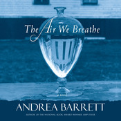 The Air We Breathe: A Novel Audiobook, by Andrea Barrett