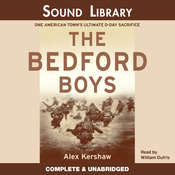 The Bedford Boys: One American Town's Ultimate D-Day Sacrifice, by Alex Kershaw