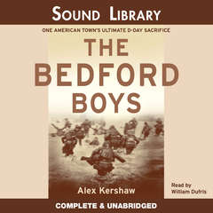 The Bedford Boys: One American Town's Ultimate D-Day Sacrifice Audiobook, by Alex Kershaw