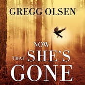Now That Shes Gone Audiobook, by Gregg Olsen