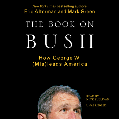 The Book on Bush: How George W. Bush (Mis)leads America Audiobook, by Eric Alterman