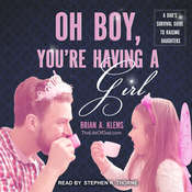 Oh Boy, Youre Having a Girl: A Dads Survival Guide to Raising Daughters Audiobook, by Brian Klems