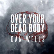 Over Your Dead Body Audiobook, by Dan Wells