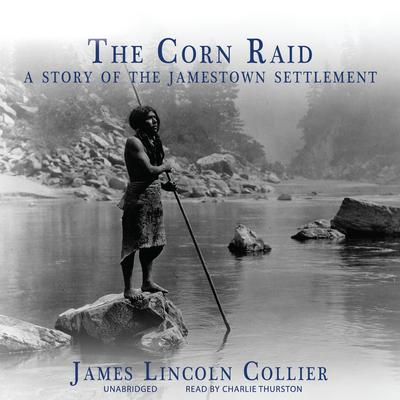 The Corn Raid: A Story of the Jamestown Settlement Audiobook, by James Lincoln Collier