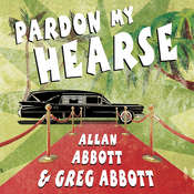 Pardon My Hearse: A Colorful Portrait of Where the Funeral and Entertainment Industries Met in Hollywood Audiobook, by Greg Abbott, Gregory Abbott, Allan Abbott