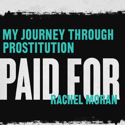 Paid For: My Journey Through Prostitution Audiobook, by Rachel Moran