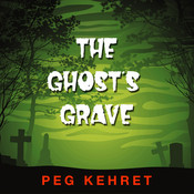 The Ghost's Grave Audiobook, by Peg Kehret