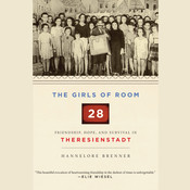 The Girls of Room 28: Friendship, Hope, and Survival in Theresienstadt Audiobook, by Hannelore Brenner