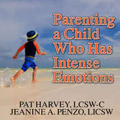 Parenting a Child Who Has Intense Emotions: Dialectical Behavior Therapy Skills to Help Your Child Regulate Emotional Outbursts and Aggressive Behaviors Audiobook, by Pat Harvey, LCSW-C, Jeanine A. Penzo, LICSW