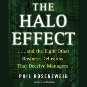 The Halo Effect: … and the Eight Other Business Delusions that Deceive Managers Audiobook, by Phil Rosenzweig