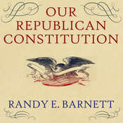 Our Republican Constitution: Securing the Liberty and Sovereignty of We the People Audiobook, by Randy E. Barnett