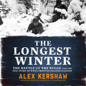 The Longest Winter: The Battle of the Bulge and the Epic Story of WWIIs Most Decorated Platoon, by Alex Kershaw