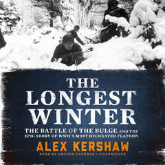 The Longest Winter: The Battle of the Bulge and the Epic Story of WWIIs Most Decorated Platoon Audiobook, by Alex Kershaw
