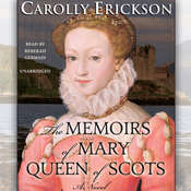 The Memoirs of Mary, Queen of Scots, by Carolly Erickson