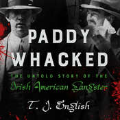 Paddy Whacked: The Untold Story of the Irish American Gangster Audiobook, by T. J. English