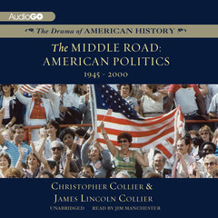 The Middle Road: American Politics, 1945–2000 Audiobook, by Christopher Collier, James Lincoln Collier