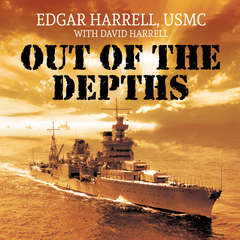 Out of the Depths: An Unforgettable WWII Story of Survival, Courage, and the Sinking of the USS Indianapolis Audiobook, by Edgar  Harrell, Edgar Harrell, USMC, David Harrell