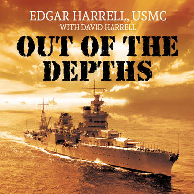 Out of the Depths: An Unforgettable WWII Story of Survival, Courage, and the Sinking of the USS Indianapolis Audiobook, by Edgar  Harrell