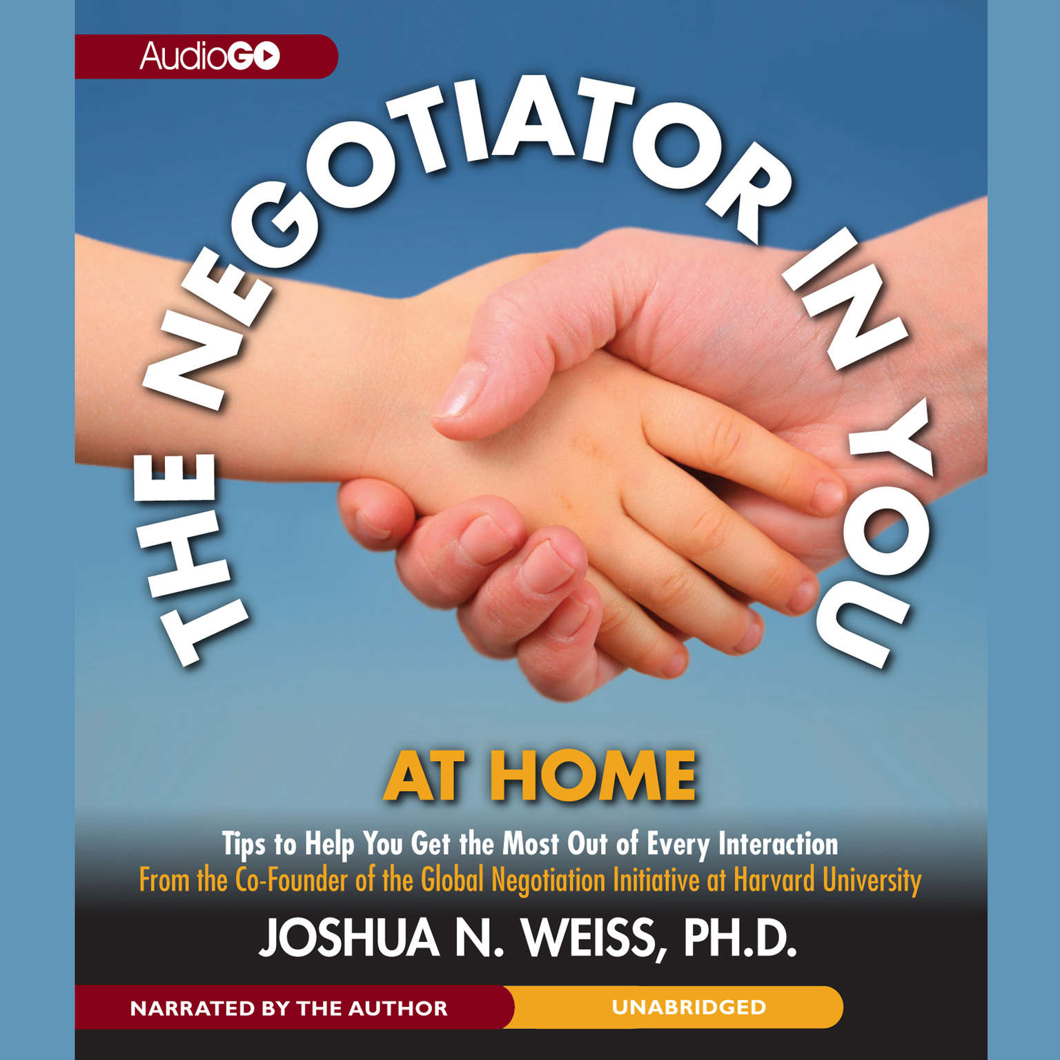 Printable The Negotiator in You: At Home: Tips to Help You Get the Most of Every Interaction Audiobook Cover Art
