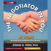 The Negotiator in You: At Home: Tips to Help You Get the Most of Every Interaction Audiobook, by Joshua N. Weiss