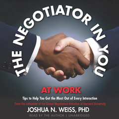 The Negotiator in You: At Work: Tips to Help You Get the Most Out of Every Interaction Audiobook, by Joshua N. Weiss