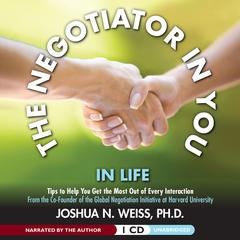 The Negotiator in You: In Life: Tips to Help You Get the Most of Every Interaction Audiobook, by Joshua N. Weiss