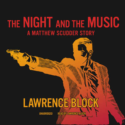 The Night and the Music: A Matthew Scudder Story Audiobook, by Lawrence Block