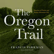 The Oregon Trail: Sketches of Prairie and Rocky-Mountain Life Audiobook, by Francis Parkman