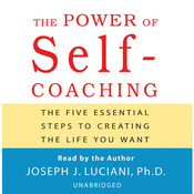 The Power of Self-Coaching: The Five Essential Steps to Creating the Life You Want Audiobook, by Joseph J. Luciani