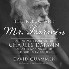 The Reluctant Mr. Darwin: An Intimate Portrait of Charles Darwin and the Making of His Theory of Evolution Audiobook, by David Quammen