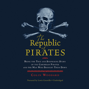 The Republic of Pirates: Being the True and Surprising Story of the Caribbean Pirates and the Man Who Brought Them Down Audiobook, by Colin Woodard