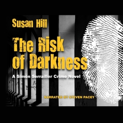 The Risk of Darkness: A Simon Serrailler Crime Novel Audiobook, by Susan Hill
