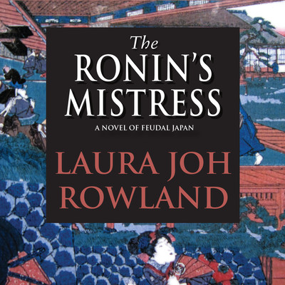 The Ronin's Mistress: A Novel of Feudal Japan Audiobook, by Laura Joh Rowland
