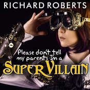 Please Dont Tell My Parents Im a Supervillain Audiobook, by Richard Roberts