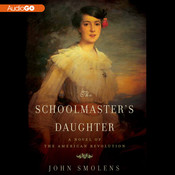 The Schoolmaster's Daughter: A Novel of the American Revolution, by John Smolens