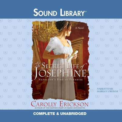 The Secret Life of Josephine: Napoleon's Bird of Paradise Audiobook, by Carolly Erickson