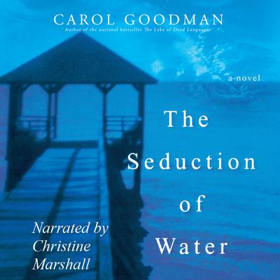 The Seduction of Water Audiobook, by Carol Goodman